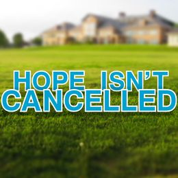 Hope isn't cancelled yard letters