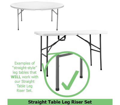 Straight table leg risers work ONLY work with tables that feature straight legs