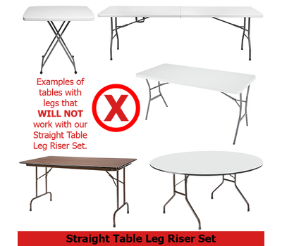 Straight table leg risers do not work with tables that have a bend in the leg design
